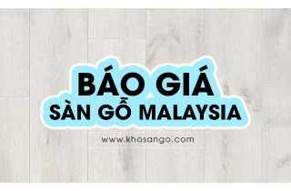 Báo giá sàn gỗ Malaysia